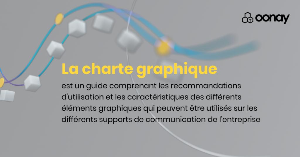 La charte graphique est un guide comprenant les recommandations d'utilisation et les caractéristiques des différents éléments graphiques qui peuvent être utilisés sur les différents supports de communication de l'entreprise.